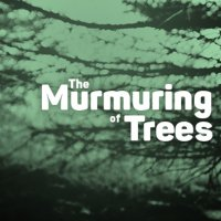 The Murmuring of Trees